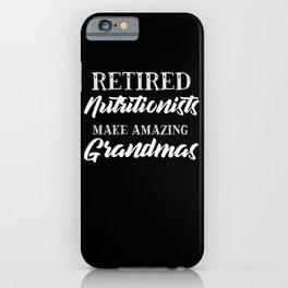 Retired Nutritionists Make Amazing Grandmas iPhone Case