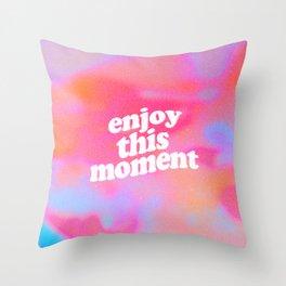 Enjoy This Moment Throw Pillow