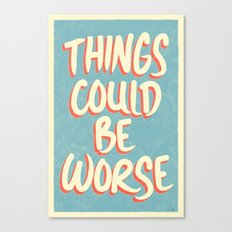 Things could be worse Canvas Print