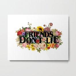 Friends Don't Lie Floral Metal Print