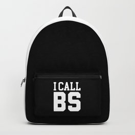 I Call BS Funny Quote Backpack