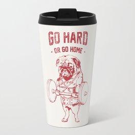 GO HARD OR GO HOME Travel Mug