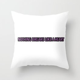 NOTHING BREAKS LIKE A HEART LYRICS M CYRUS Throw Pillow