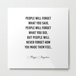 People will never forget what you said Metal Print