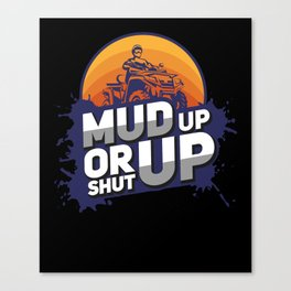 Mud Racing Gift: Mud Up Or Shut Up Canvas Print