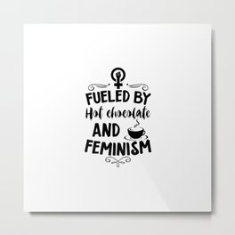 Hot Chocolate And Feminism | Feminists Gifts Metal Print