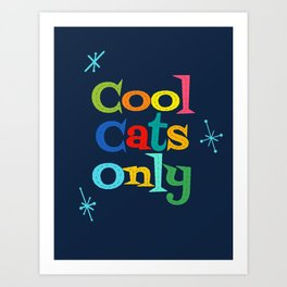 Cool Cats Only Art Print