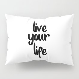 Live Your Life, Home Decor, Inspirational Quote, Motivational Quote, Typography Art Pillow Sham