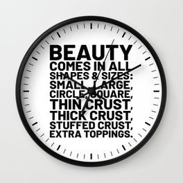 Beauty Comes in All Shapes and Sizes Pizza Wall Clock