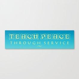 Teach Peace Through Service Canvas Print