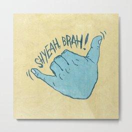 SHYEAH, BRAH! Metal Print