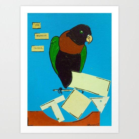 The Wayward Parrot  Art Print
