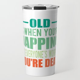 Napping and Worried You're Dead Funny Old Age Design Travel Mug