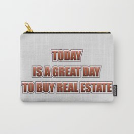 Today Is A Good Day To Buy Real Estate Carry-All Pouch