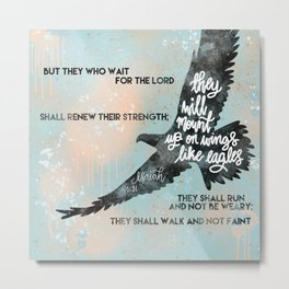 Wings like Eagles - bible verse Isaiah 40:31 Metal Print