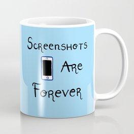 Screenshots Are Forever Coffee Mug
