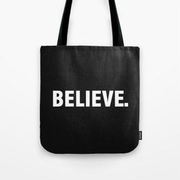 BELIEVE. Tote Bag
