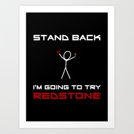 Stand Back - I'm Going to Try Redstone Art Print