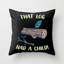 That Log Had A Child Meme Throw Pillow
