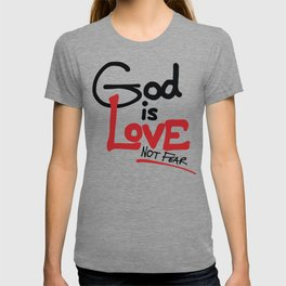 God Is Love...Not Fear. T-shirt