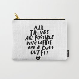 All Things Are Possible With Coffee and a Cute Outfit black-white typography home wall office decor Carry-All Pouch