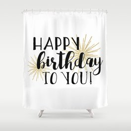 Happy Birthday To You! Shower Curtain