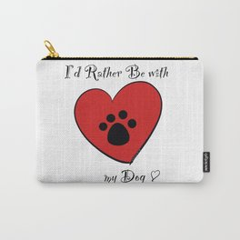 I'd Rather Be With My Dog Carry-All Pouch
