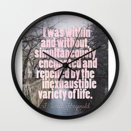 I was within and without, simultaneously enchanted and repelled by the inexhaustible variety of life Wall Clock