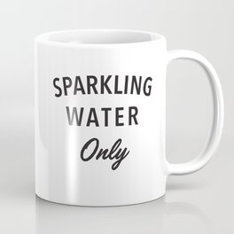 Sparkling Water Only Coffee Mug