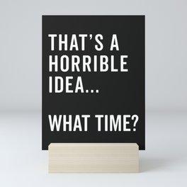 That's A Horrible Idea Funny Quote Mini Art Print
