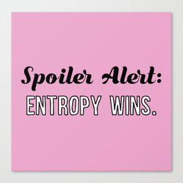 Spoiler Alert: Entropy Wins (Pink) Canvas Print