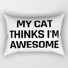 My Cat Thinks I'm Awesome Rectangular Pillow