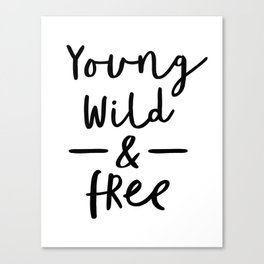 Young Wild and Free black and white modern typographic quote poster canvas wall art home decor Canvas Print