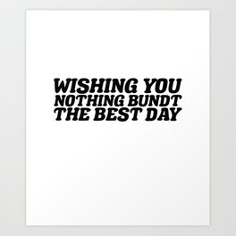 Wishing You Nothing Bundt The Best Day Art Print