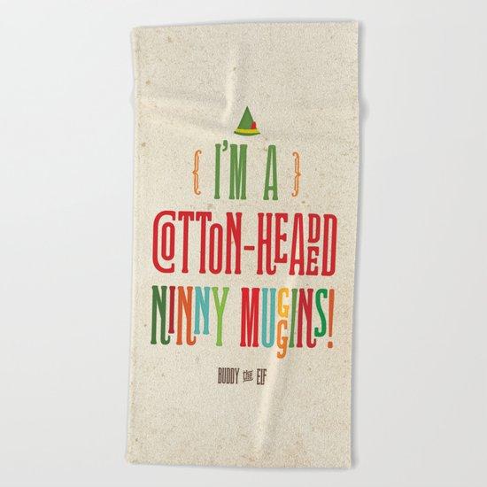 Buddy the Elf! I'm a Cotton-Headed Ninny Muggins! Beach Towel