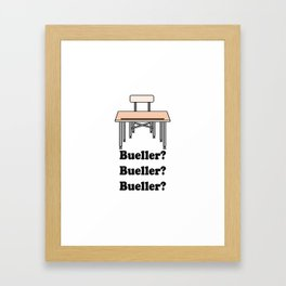 Bueller?  Bueller? Bueller?  Framed Art Print