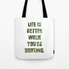Life is Better When You're Hunting Great Outdoors T-Shirt Tote Bag