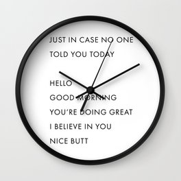 Just In Case No One Told You Today, Hello, Good Morning, You're Doing Great … Nice Butt Wall Clock