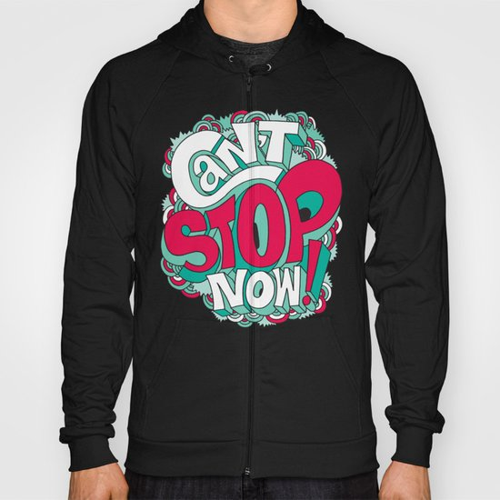 Can't Stop Now! Hoody