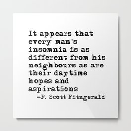 Every man's insomnia - Fitzgerald quote Metal Print