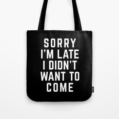 Sorry I'm Late Funny Quote Tote Bag