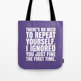 There's No Need To Repeat Yourself. I Ignored You Just Fine the First Time. (Ultra Violet) Tote Bag