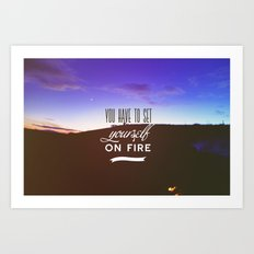 You have to set yourself on fire Art Print