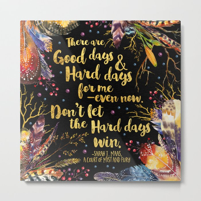 ACOMAF - Don't Let The Hard Days Win Metal Print