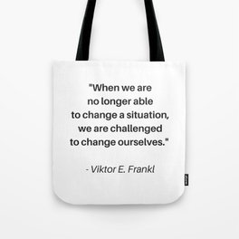 Stoic Wisdom Quotes - When we are no longer able to change a situation we are challenged to change o Tote Bag