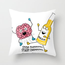 Stop Thinking Start Drinking Funny Throw Pillow