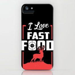 I love fast food - Funny Hunting season gifts iPhone Case
