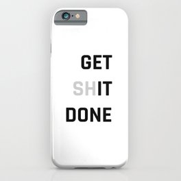 Get Sh (it) Done / Get it Done / Get Shit Done iPhone Case