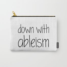 Down with Ableism Carry-All Pouch