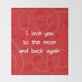 I love you to the moon and back again.  Throw Blanket